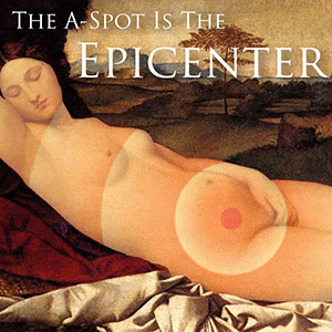 The A-Spot = The Epicenter