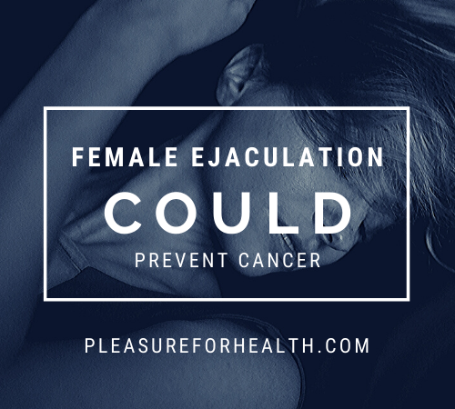 Female ejaculation could prevent cancer