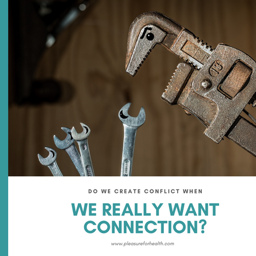 Do we create conflict when we really want connection?