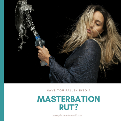 Have you fallen into a masturbation rut?