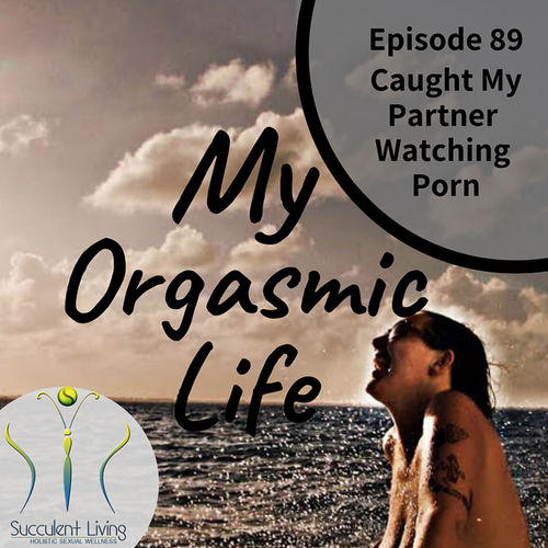 Episode 89: Relationship Advice-Caught My BF/Husband/Partner Watching Porn