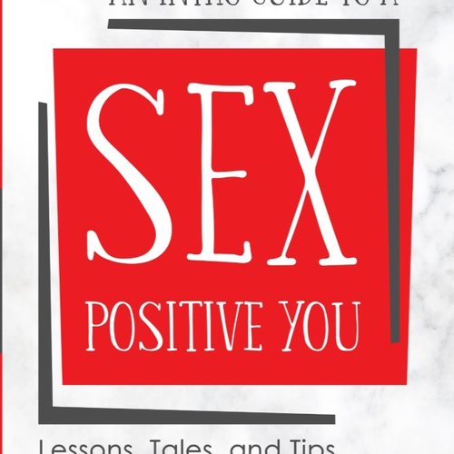Book Reviews: An Intro-Guide to a Sex Positive You: Lessons, Tales, and Tips
