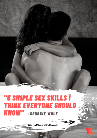 5 Simple Sex Skills I Think Everyone Should Know