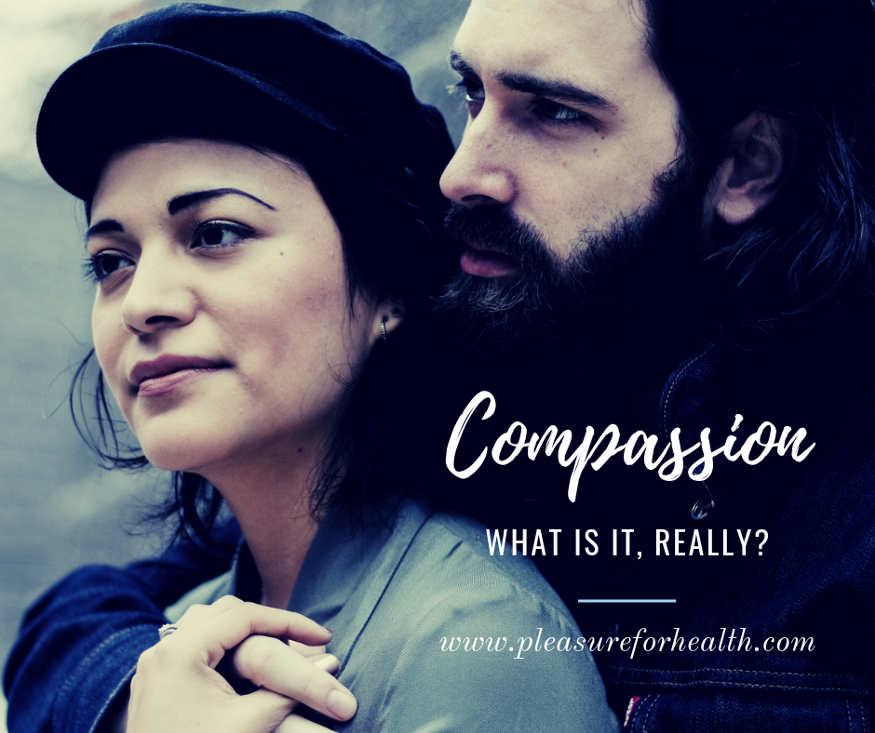 Compassion — What is it Really? — Pleasure For Health