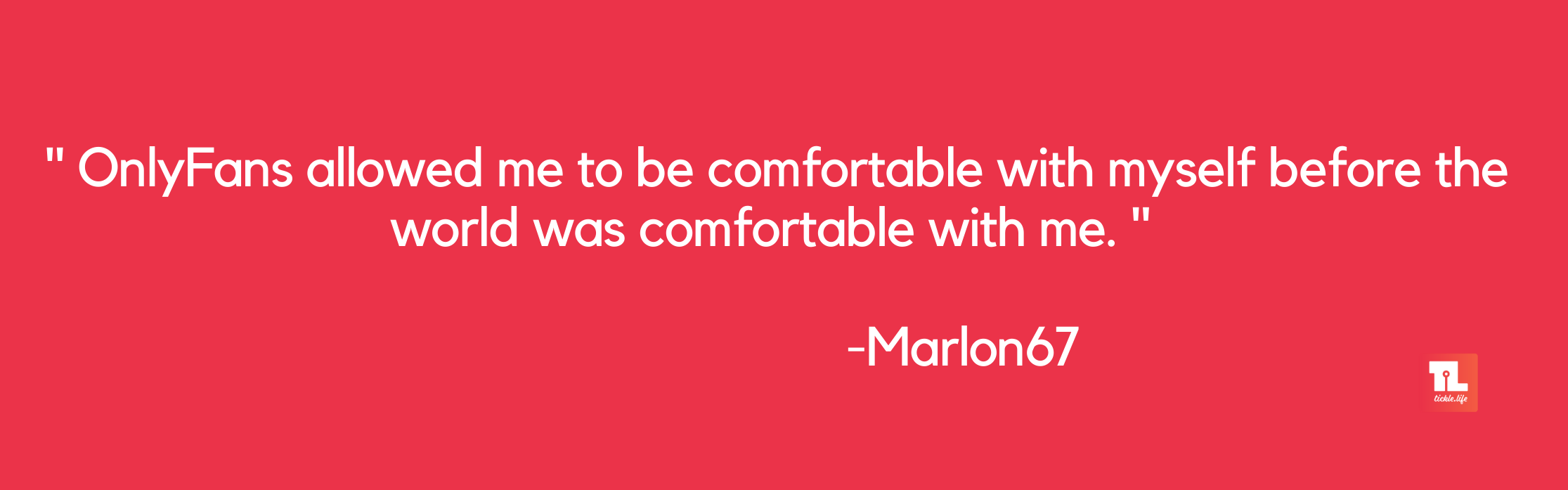 Marlon67's quote Adult Entertainer Quotes Tickle.Life Interview with OnlyFans creator