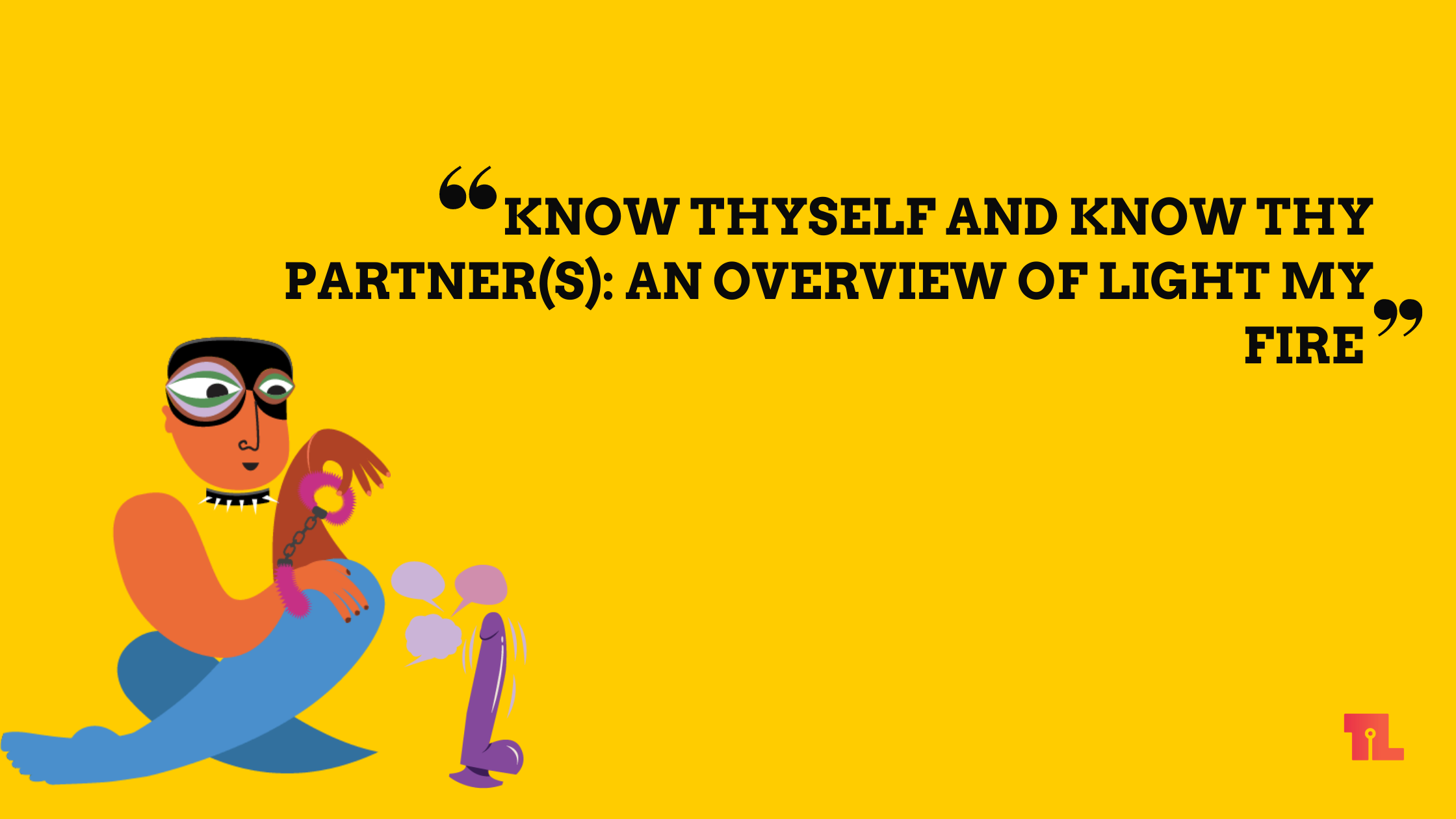 Know Thyself and Know Thy Partner(s): An Overview of Light My Fire